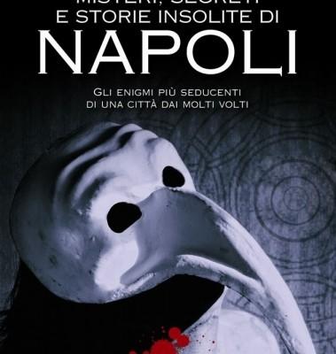 Misteri, segreti e storie insolite di Napoli