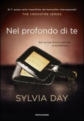 Nel profondo di te. The crossfire series. 3. di Sylvia Day