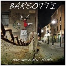 Barsotti: Non avevo più niente
