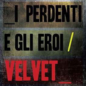 I perdenti e gli eroi: il nuovo singolo dei Velvet con nuove tracce