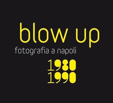 Blow up – Fotografia a Napoli 1980 -1990
