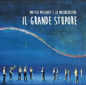 """Quattro chiacchiere con Matteo Passante, in distribuzione con il """"Grande Stupore"""" (Il grande stupore cover 300x295)"""