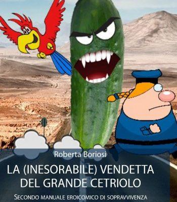 """Libri: Roberta Boriosi pubblica """"La (inesorabile) vendetta del Grande Cetriolo"""""""