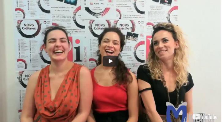 NOpS Festival 2018: intervista a Ilaria Manocchio, Agnese Lorenzini e Chiara Acaccia