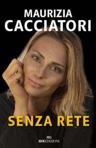"""""""Senza rete"""" il libro di Maurizia Cacciatori (Copertina Senza Rete Maurizia Cacciatori 194x300)"""