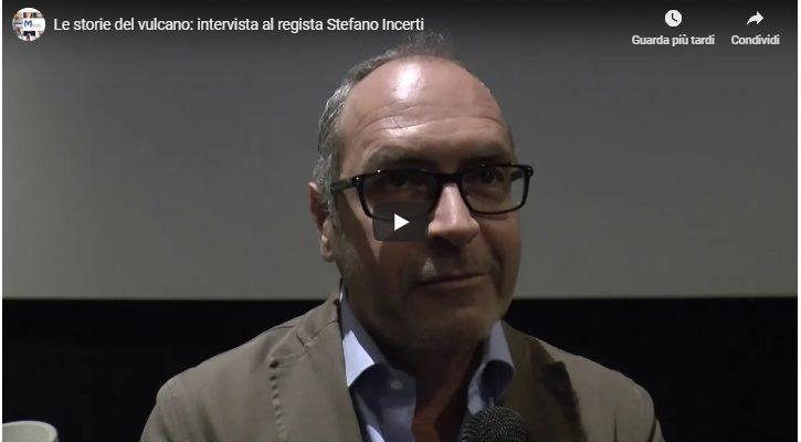 Le storie del vulcano: intervista al regista Stefano Incerti