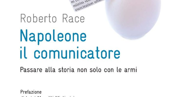 """Napoleon the Communicator: Thinking with the mind of the winner"" di Roberto Race"