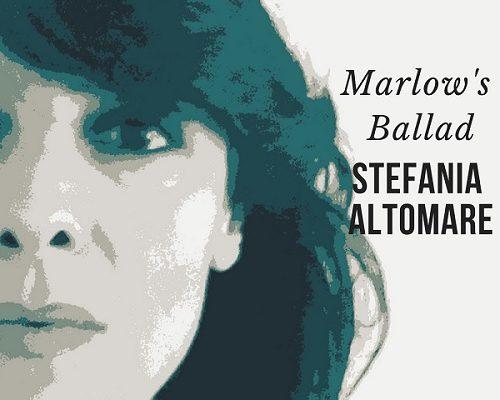 Stefania Altomare: la cantautrice presenta il singolo Marlow's Ballad
