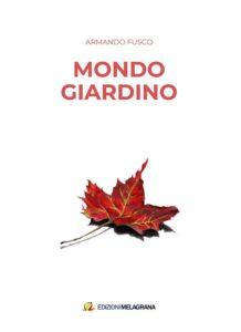 Mondo Giardino, una raccolta di racconti e poesie di Armando Fusco (mondo giardino cover armando fusco 218x300)