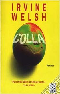 """Recensione libri: """"Colla"""" di Irvine Welsh"""