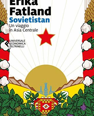 Sovietstan: Un affascinante viaggio in Asia Centrale di Erika Fatland