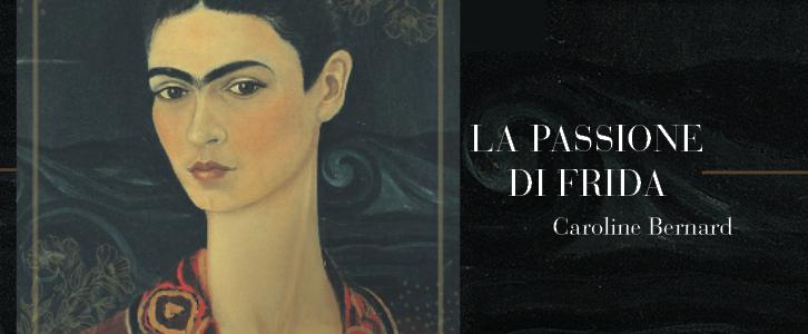 La passione di Frida, il romanzo bestseller di Caroline Bernard