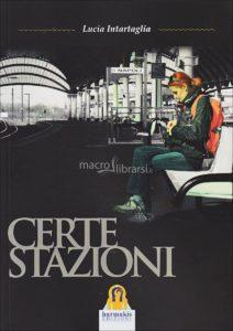 """Recensione libri: """"Certe stazioni"""" di Lucia Intartaglia (certe stazioni libro 92517 212x300)"""