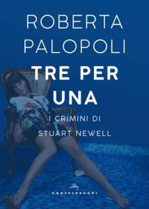 """Intervista a Roberta Palopoli autrice di """"Tre per una. I crimini di Stuart Newell"""" (tre per una i crimini di stuart newell di roberta palopoli 214x300)"""