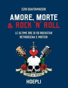 Ezio Guaitamacchi racconta gli ultimi giorni di vita di 50 rockstar (cover Amore Morte Rock n Roll 232x300)
