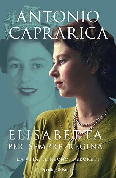 """Recensione libri: """"Elisabetta. Per sempre Regina. La vita, il regno, i segreti"""" di Antonio Caprarica"""