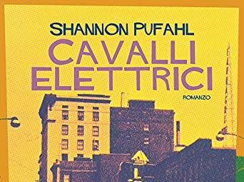Recensione libri: Cavalli elettrici di Shannon Pufahl