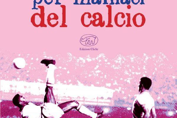 Guida tascabile per maniaci del calcio – Edizioni Clichy di The 88fools e Nedo Ludi