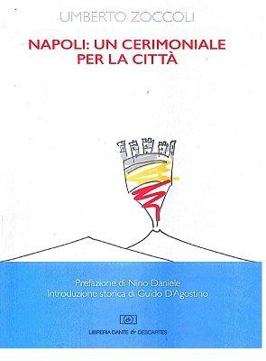 """Presentazione del libro """"Napoli: un cerimoniale per la città"""" di Umberto Zoccoli"""